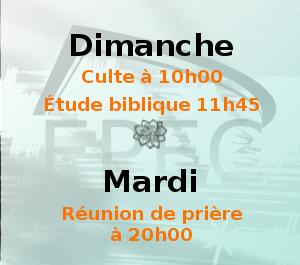 Dimanche culte à 10h00 et étude biblique à 11h45 ; Mardi réunion de prière à 20h0